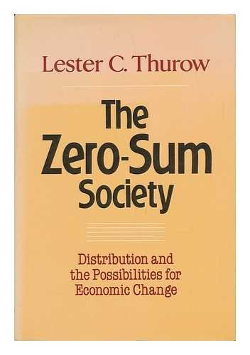 The Zero-Sum Society : Distribution and the Possibilities for Economic Change: Thurow, Lester C.