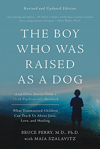 9780465094455: The Boy Who Was Raised as a Dog: And Other Stories from a Child Psychiatrist's Notebook -- What Traumatized Children Can Teach Us About Loss, Love, and Healing