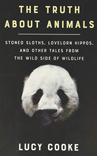 9780465094646: The Truth About Animals: Stoned Sloths, Lovelorn Hippos, and Other Tales from the Wild Side of Wildlife