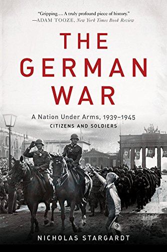9780465094899: The German War: A Nation Under Arms, 1939-1945
