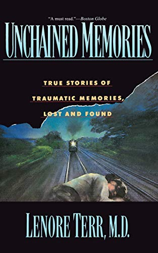 9780465095391: Unchained Memories: True Stories Of Traumatic Memories Lost And Found