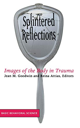 Splintered Reflections: Images Of The Body In Trauma: Goodwin, Jean; Attias, Reina
