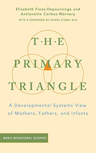 9780465095827: The Primary Triangle: A Developmental Systems View of Fathers, Mothers, and Infants: A Developmental View of Mothers, Fathers and Children