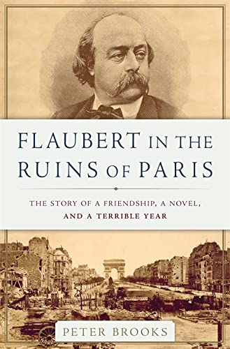 9780465096022: Flaubert in the Ruins of Paris: The Story of a Friendship, a Novel, and a Terrible Year