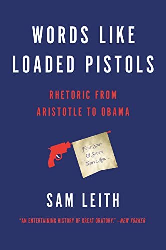 9780465096190: Words Like Loaded Pistols: Rhetoric from Aristotle to Obama
