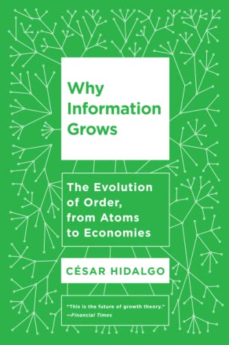 9780465096848: Why Information Grows: The Evolution of Order, from Atoms to Economies
