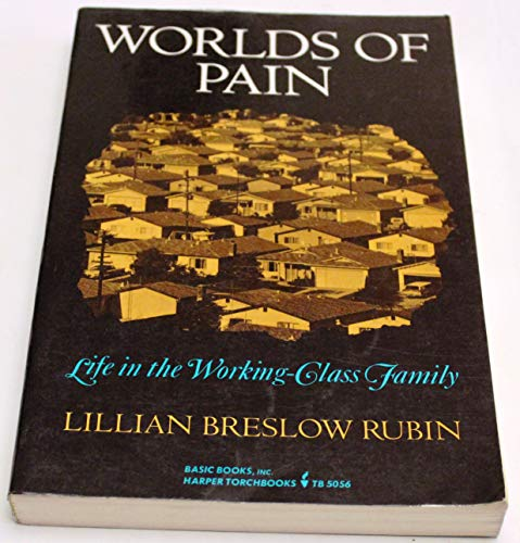 Worlds Of Pain: Life In The Working-class Family: Rubin, Lillian B.