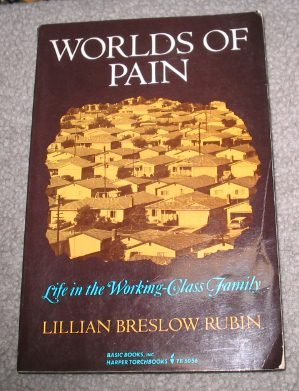 9780465097241: Worlds Of Pain: Life In The Working-class Family