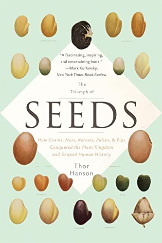 9780465097401: The Triumph of Seeds: How Grains, Nuts, Kernels, Pulses, and Pips Conquered the Plant Kingdom and Shaped Human History