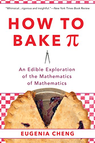 9780465097678: How to Bake Pi: An Edible Exploration of the Mathematics of Mathematics