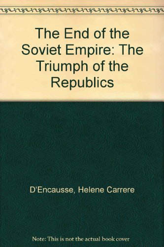 9780465098125: The End of the Soviet Empire: The Triumph of the Republics