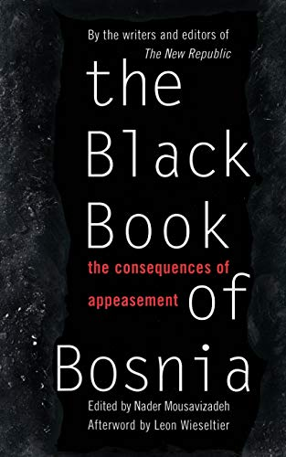 9780465098354: The Black Book Of Bosnia: The Consequences Of Appeasement (A New Republic Book)