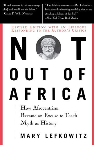 Not Out of Africa. How Afrocentrism Became an Excuse to Teach Myth As History.