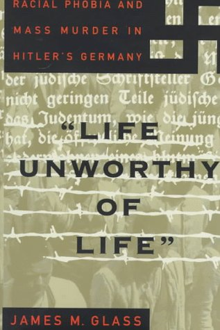 9780465098446: Life Unworthy Of Life: Racial Phobia And Mass Murder In Hitler's Germany (A New Republic Book)
