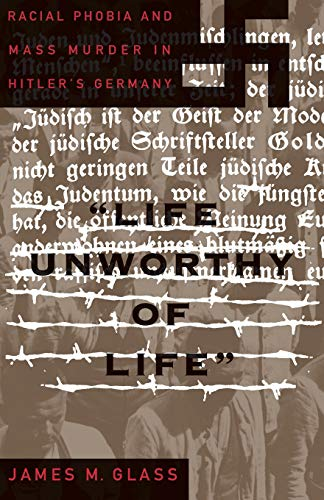 9780465098460: Life Unworthy Of Life: Racial Phobia And Mass Murder In Hitler's Germany (New Republic Book)