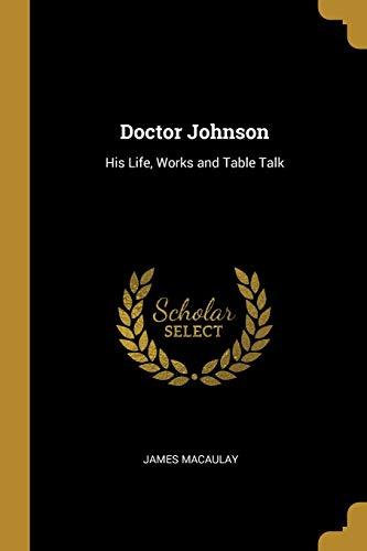 Doctor Johnson: His Life, Works and Table: James Macaulay