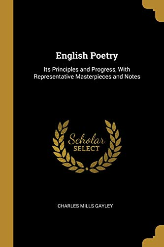 English Poetry: Its Principles and Progress, with: Charles Mills Gayley