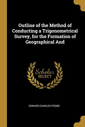 9780469502437: Outline of the Method of Conducting a Trigonometrical Survey, for the Formation of Geographical And