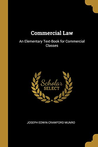 Commercial Law: An Elementary Text-Book for Commercial: Joseph Edwin Crawford