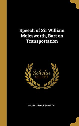 Speech of Sir William Molesworth, Bart on: William Molesworth