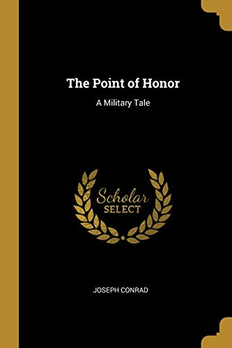 The Point of Honor: A Military Tale: Joseph Conrad
