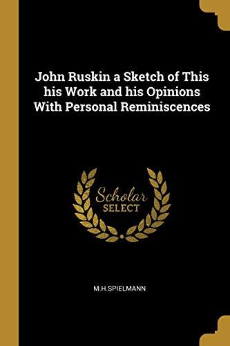 John Ruskin a Sketch of This His: M H Spielmann