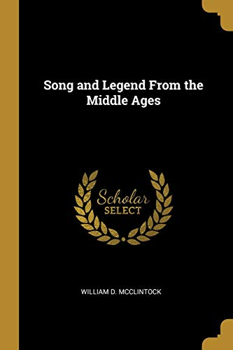 Song and Legend From the Middle Ages: Mcclintock, William D.