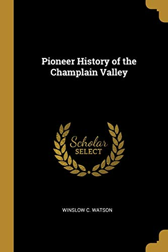 Pioneer History of the Champlain Valley (Paperback): Winslow C Watson