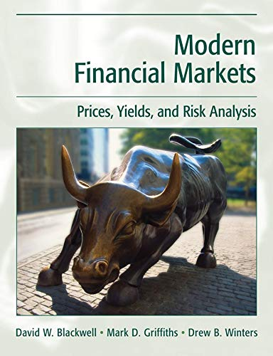 Modern Financial Markets: Prices, Yields, and Risk Analysis: David W. Blackwell/ Mark D. Griffiths/...