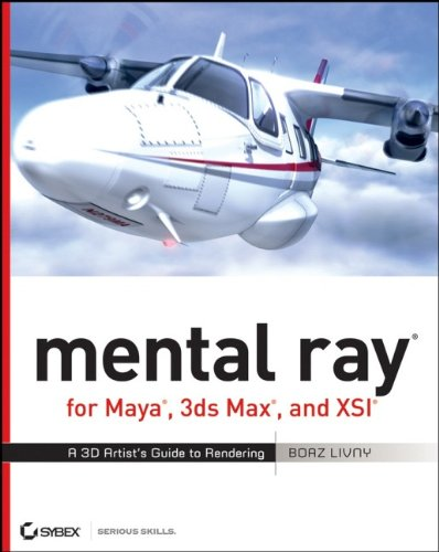 9780470008546: mental ray for Maya, 3ds Max, and XSI: A 3D Artist's Guide to Rendering