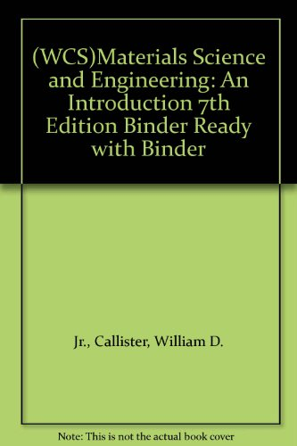 WCS)Materials Science and Engineering: An Introduction 7th Edition Binder Ready with Binder: ...