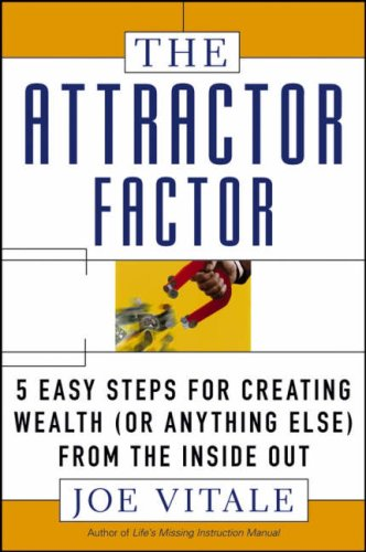 9780470009802: The Attractor Factor: 5 Easy Steps for Creating Wealth (or Anything Else) from the Inside Out