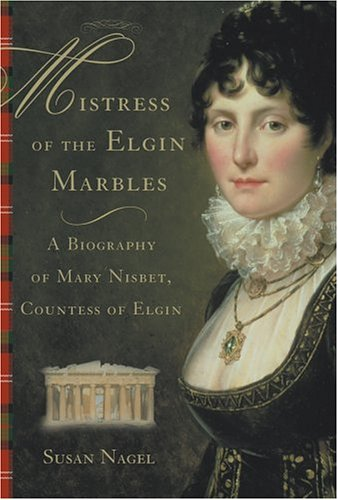 9780470011409: Mistress of the Elgin Marbles: A Biography of Mary Nisbet, Countess of Elgin