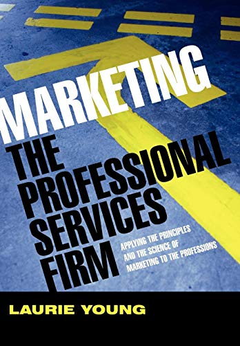 Marketing the Professional Services Firm: Applying the: Laurie Young