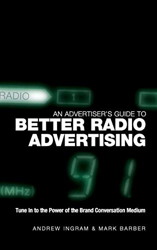 9780470012925: An Advertiser's Guide to Better Radio Advertising: Tune In to the Power of the Brand Conversation Medium