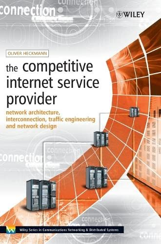9780470012932: The Competitive Internet Service Provider: Network Architecture, Interconnection, Traffic Engineering and Network Design (Wiley Series in Communications Networking & Distributed Systems)