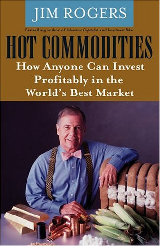 9780470014981: Hot Commodities: How Anyone Can Invest Profitably in the World's Best Market