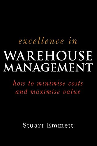 9780470015315: Excellence in Warehouse Management: How to Minimise Costs and Maximise Value