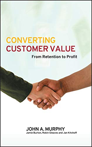9780470016343: Converting Customer Value: From Retention to Profit