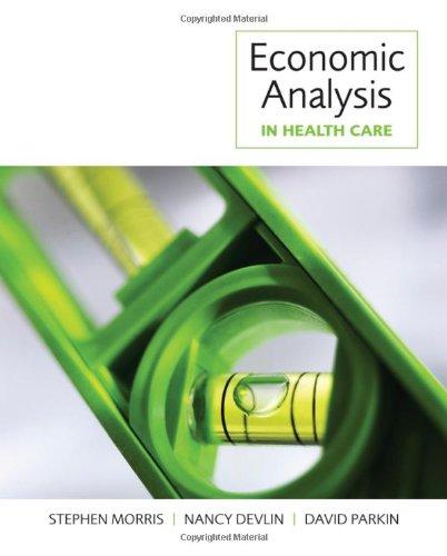 Economic Analysis in Health Care: Morris, Stephen; Appleby,