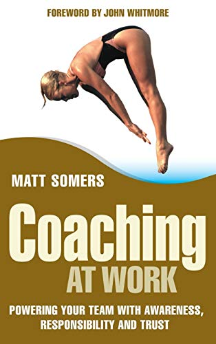 9780470017111: Coaching at Work: Powering Your Team with Awareness, Responsibility and Trust (J-B Foreign Imprint Series - Emea)