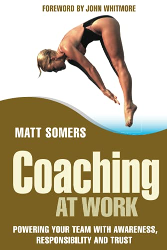 9780470017111: Coaching at Work: Powering Your Team With Awareness, Responsibility And Trust