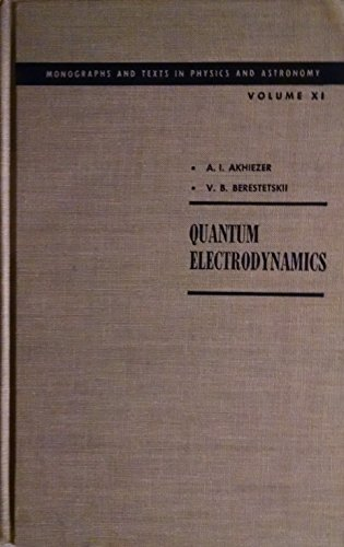 Quantum Electrodynamics (Interscience Monographs and Texts in: Akhiezer, A.I., and