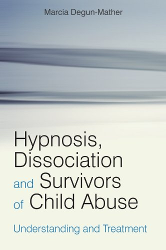 Hypnosis, Dissociation and Survivors of Child Abuse: Understanding and Treatment (Paperback): ...