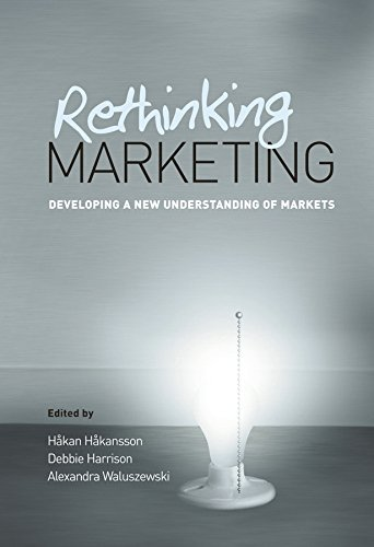 Rethinking Marketing: Developing a New Understanding of Markets