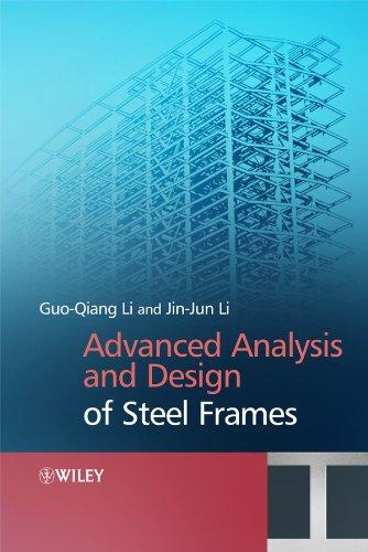Advanced Analysis and Design of Steel Frames: Gouqiang Li, Jin