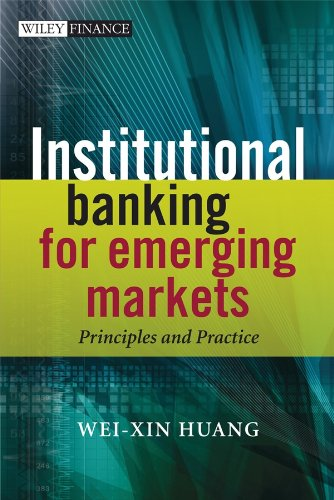 Institutional Banking for Emerging Markets: Principles and: Huang, Wei-Xin