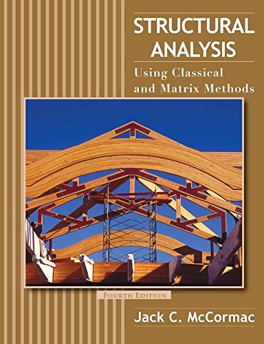 Structural Analysis: Using Classical and Matrix Methods: Jack C. McCormac