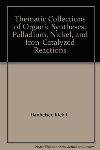 9780470037348: Thematic Collections of Organic Syntheses, Palladium, Nickel, and Iron-Catalyzed Reactions