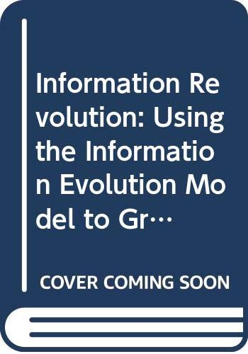 9780470039724: Information Revolution: Using the Information Evolution Model to Grow Your Business
